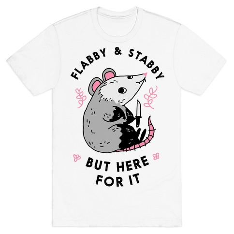 Flabby & Stabby But Here For It T-Shirt