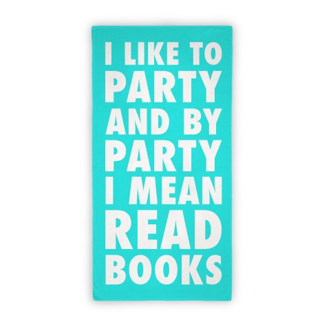 I Like To Party And By Party I Mean Read Books Towel Beach Towel