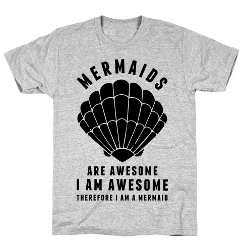 Therefore I Am A Mermaid T-Shirt