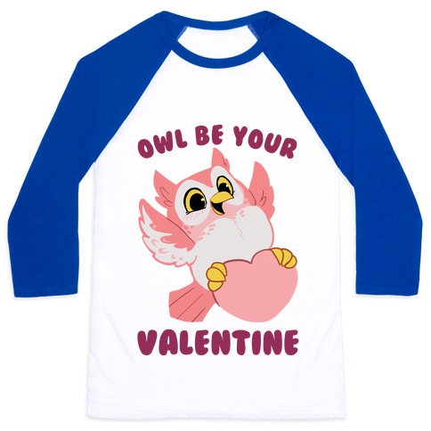 Owl Be Your Valentine! Baseball Tee