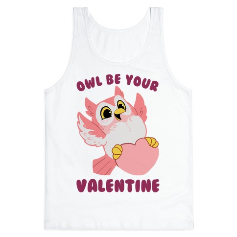 Owl Be Your Valentine! Tank Top