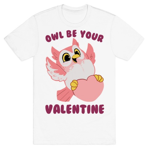 Owl Be Your Valentine! T-Shirt