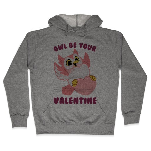 Owl Be Your Valentine! Hooded Sweatshirt