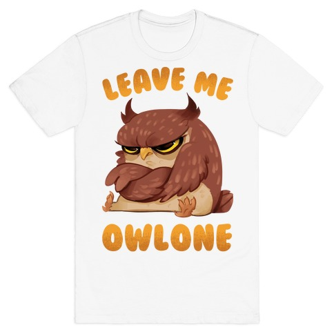 Leave Me Owlone T-Shirt
