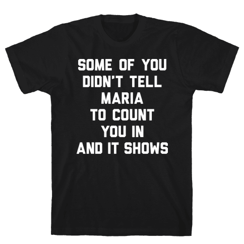Some Of You Didn't Tell Maria To Count You In And It Shows Mens/Unisex T-Shirt