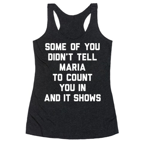 Some Of You Didn't Tell Maria To Count You In And It Shows Racerback Tank Top