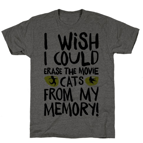 I Wish I Could Erase The Movie Cats From My Memory Parody T-Shirt