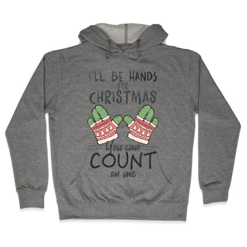 I'll Be Hands For Christmas Hooded Sweatshirt