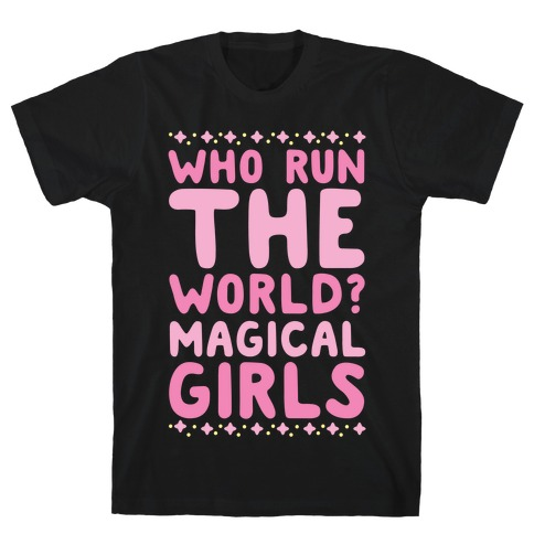 Who Run the World? Magical Girls T-Shirt