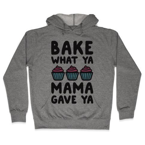 Bake What Ya Mama Gave Ya Hooded Sweatshirt