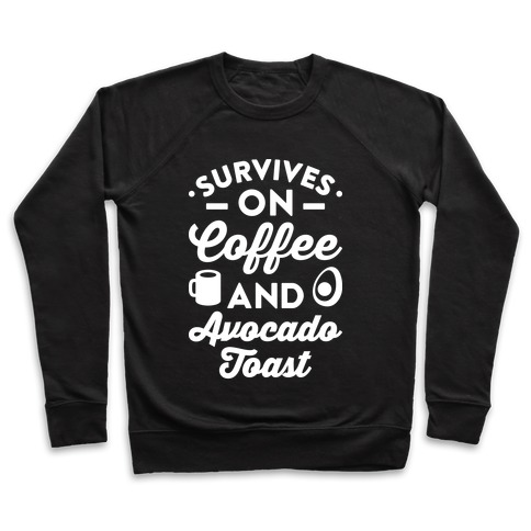 Survives On Coffee And Avocado Toast Pullover