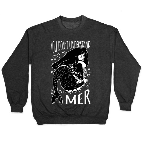 You Don't Understand Mer Pullover