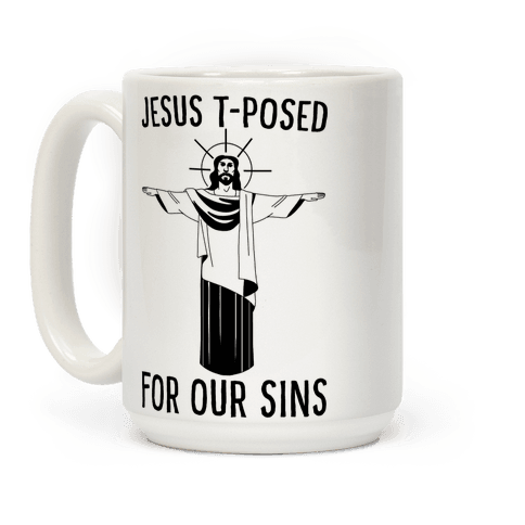 Jesus T-Posed For Our Sins Coffee Mug