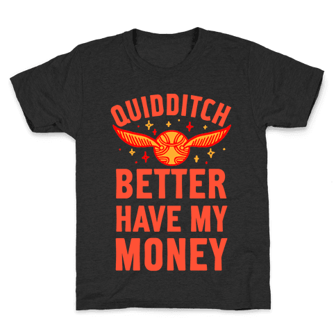 Quidditch Better Have My Money Parody Kids T-Shirt