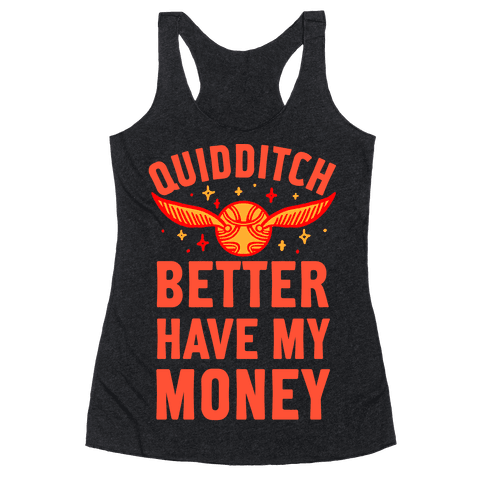 Quidditch Better Have My Money Parody Racerback Tank Top