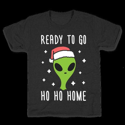 Ready To Go Ho Ho Home Christmas Alien Kids T-Shirt