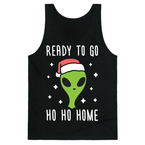 Ready To Go Ho Ho Home Christmas Alien Tank Top
