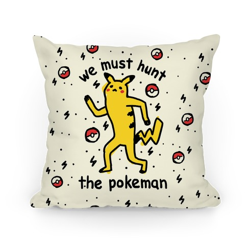We Must Hunt The Pokeman Pillow