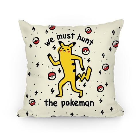 We Must Hunt The Pokeman Pillow