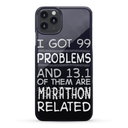I Got 99 Problems And 13.1 Are Marathon Related Phone Case