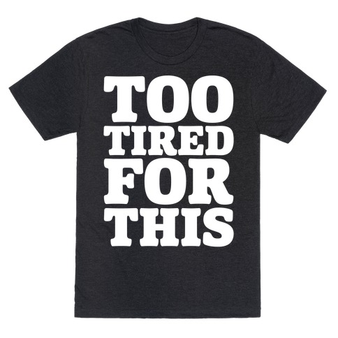 Too Tired For This White Print T-Shirt