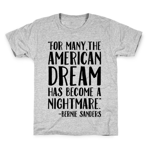 The American Dream Has Become A Nightmare Bernie Sanders Quote Kids T-Shirt