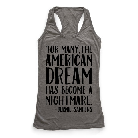 The American Dream Has Become A Nightmare Bernie Sanders Quote Racerback Tank Top