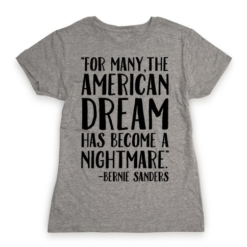 The American Dream Has Become A Nightmare Bernie Sanders Quote Womens T-Shirt
