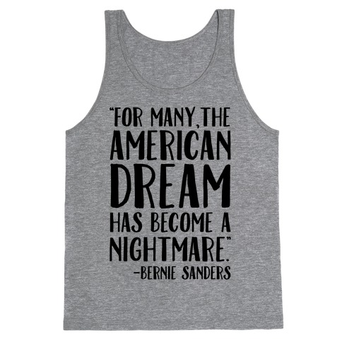 The American Dream Has Become A Nightmare Bernie Sanders Quote Tank Top