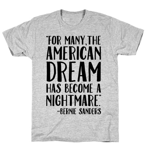 The American Dream Has Become A Nightmare Bernie Sanders Quote T-Shirt