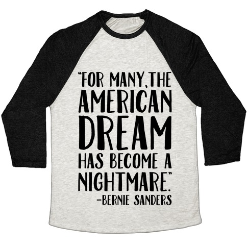 The American Dream Has Become A Nightmare Bernie Sanders Quote Baseball Tee