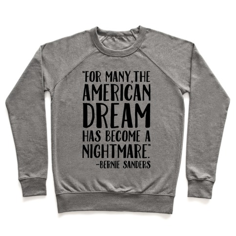 The American Dream Has Become A Nightmare Bernie Sanders Quote Pullover