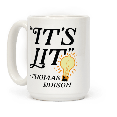 It's Lit - Thomas Edison  Coffee Mug