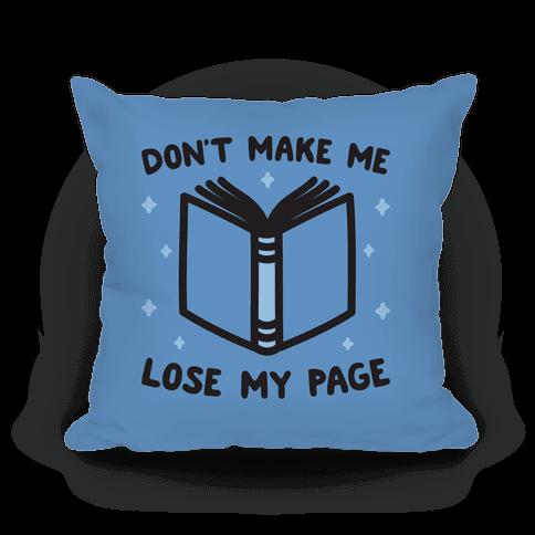 Don't Make Me Lose My Page Pillow