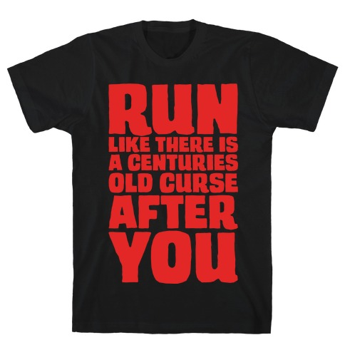 Run Like There Is A Centuries Old Curse After You White Print T-Shirt