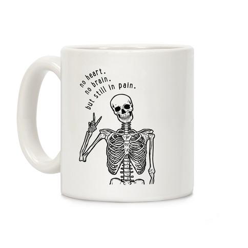 No Heart, No Brain, But Still in Pain Coffee Mug