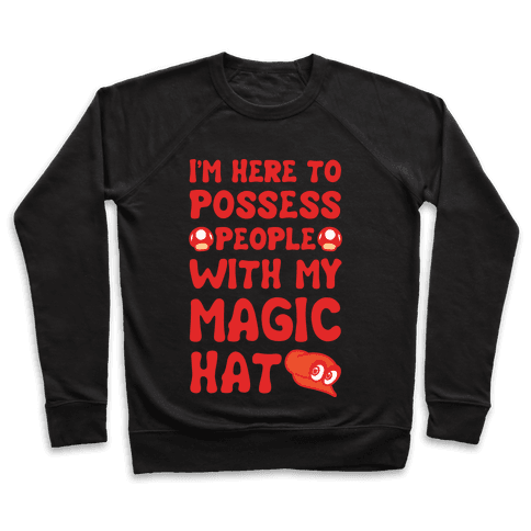 I'm Here To Possess People With My Magic Hat White Print Pullover