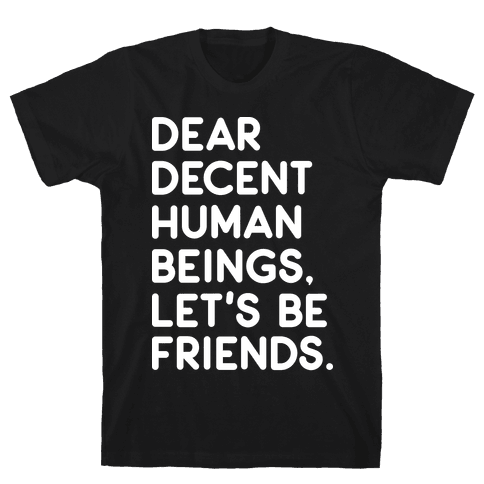 Dear Decent Human Beings Mens T-Shirt