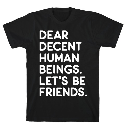 Dear Decent Human Beings Mens/Unisex T-Shirt