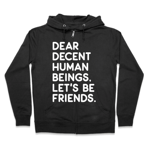 Dear Decent Human Beings Zip Hoodie