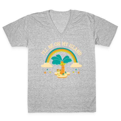 I'll Be On My Island V-Neck Tee Shirt