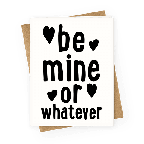 Be Mine Or Whatever Greeting Card