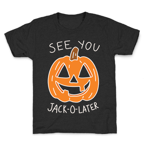 See You Jack-O-Later Kids T-Shirt