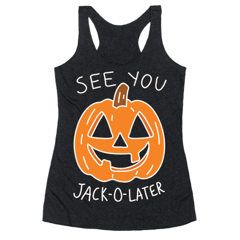 See You Jack-O-Later Racerback Tank Top