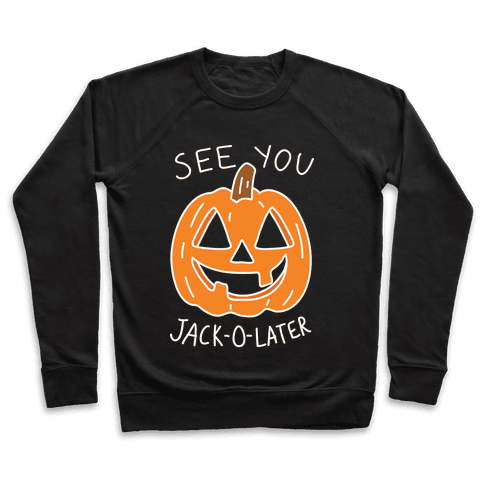 See You Jack-O-Later Pullover