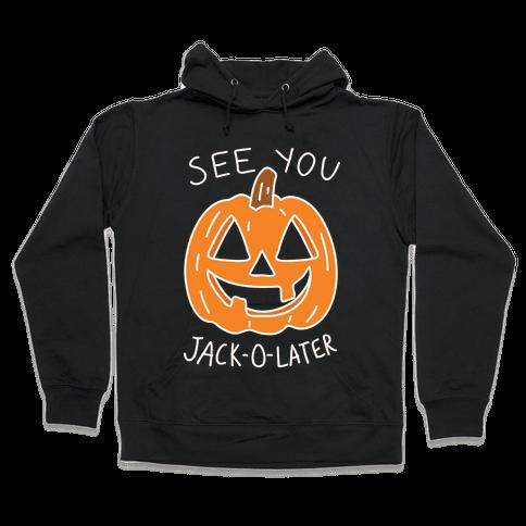 See You Jack-O-Later Hooded Sweatshirt