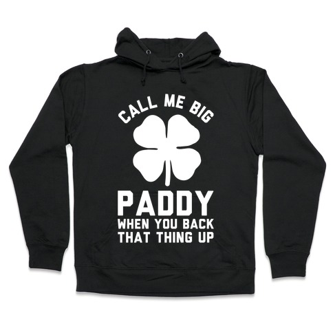 Call Me Big Paddy Hooded Sweatshirt