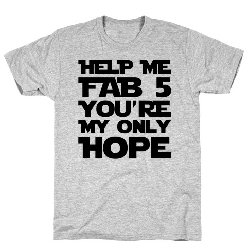 Help Me Fab 5 You're My Only Hope Parody T-Shirt