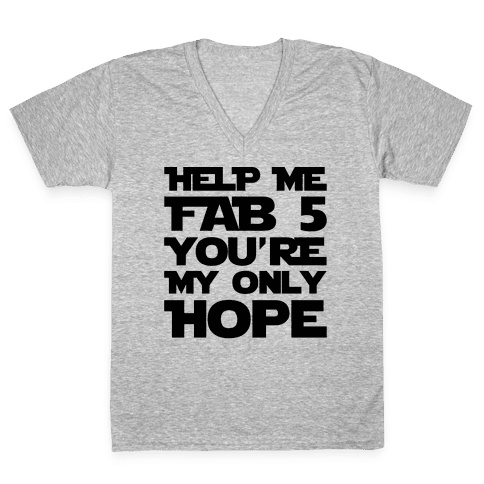 Help Me Fab 5 You're My Only Hope Parody V-Neck Tee Shirt