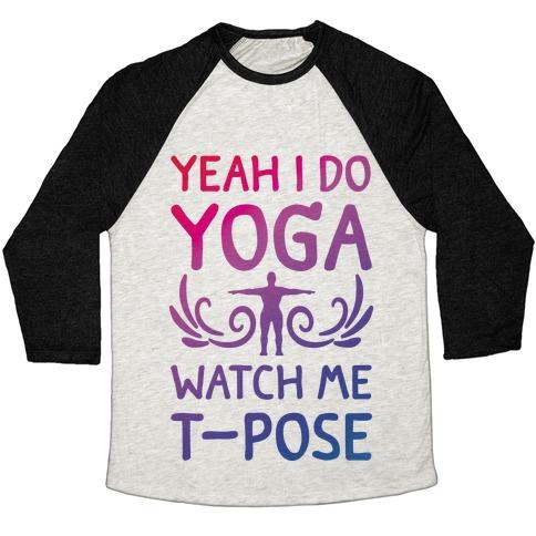 Yeah I Do Yoga Watch Me T-Pose Baseball Tee